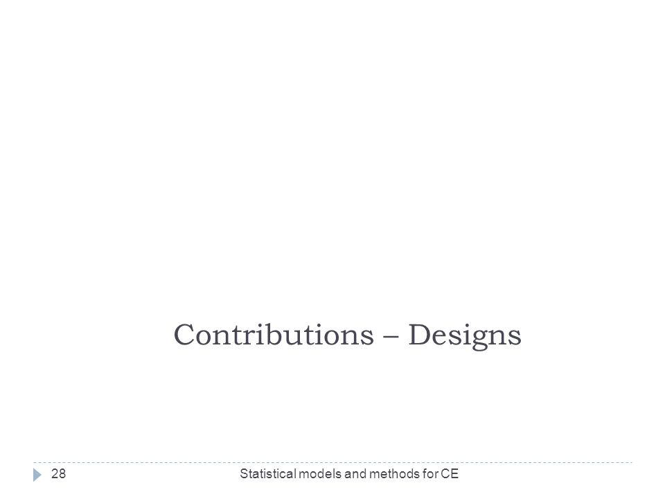 Statistical models and methods for CE28 Contributions – Designs