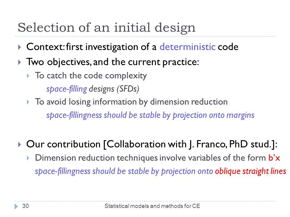 Selection of an initial design  Context: first investigation of a deterministic code  Two objectives, and the current practice:  To catch the code