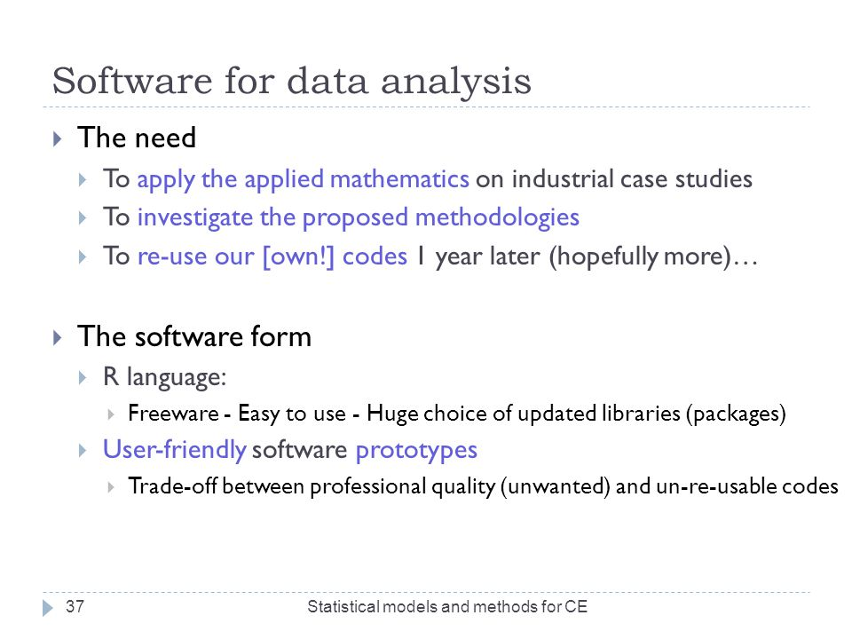 Software for data analysis  The need  To apply the applied mathematics on industrial case studies  To investigate the proposed methodologies  To r