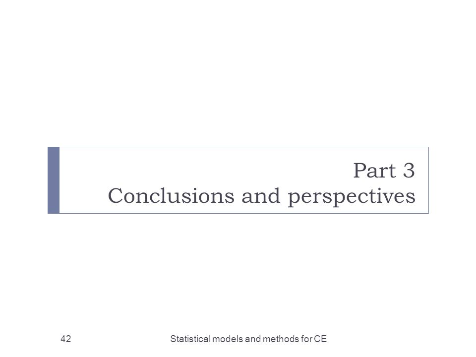 Part 3 Conclusions and perspectives Statistical models and methods for CE42