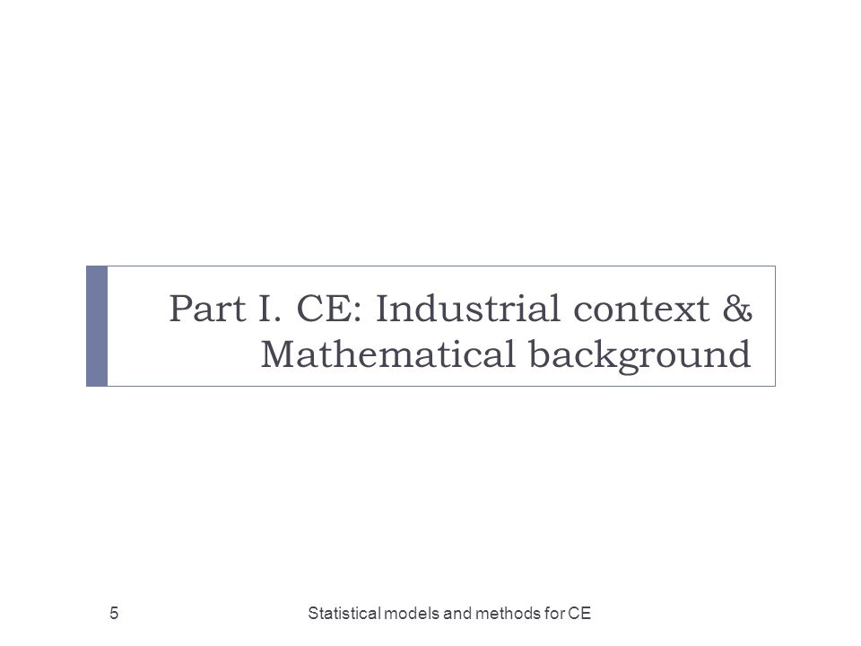 Part I. CE: Industrial context & Mathematical background 5Statistical models and methods for CE