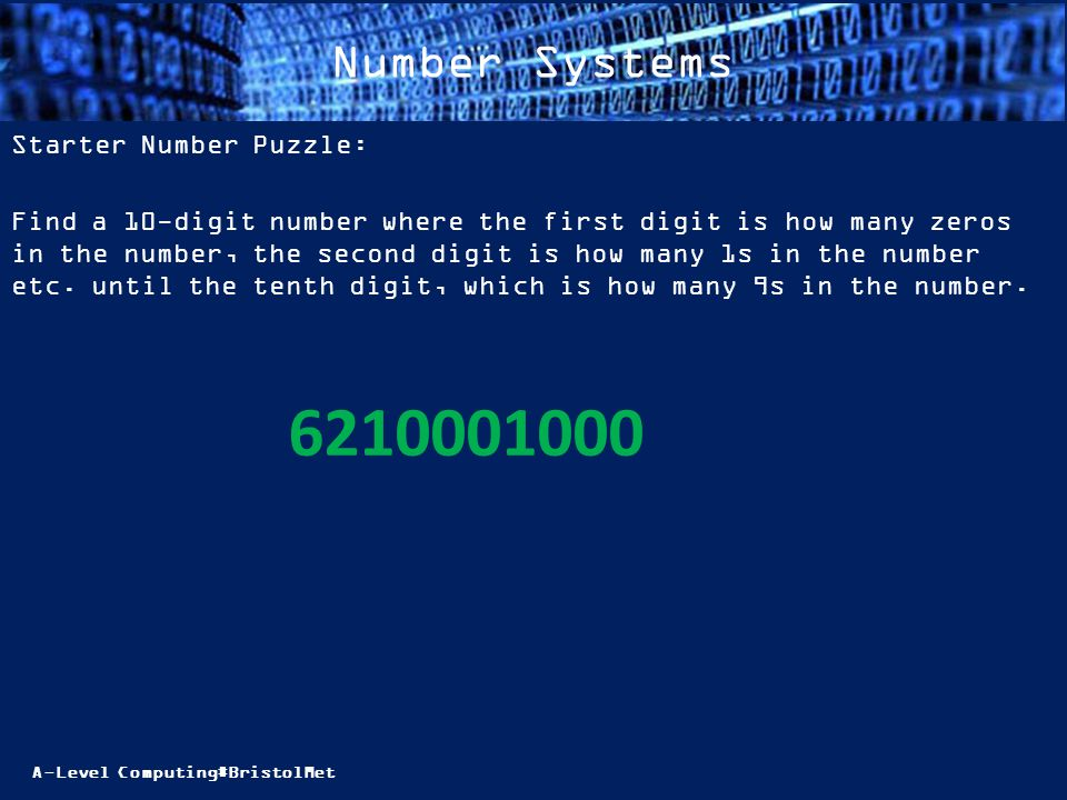 A-Level Computing#BristolMet Number Systems Starter Number Puzzle: Find a 10-digit number where the first digit is how many zeros in the number, the second digit is how many 1s in the number etc.