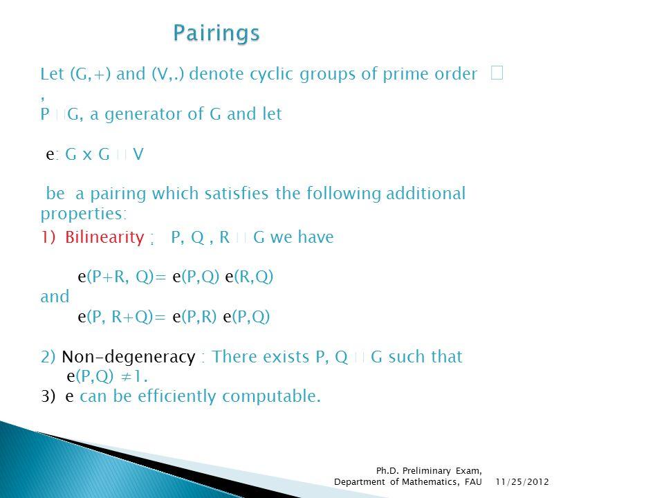 1)Bilinearity :  P, Q, R  G we have e(P+R, Q)= e(P,Q) e(R,Q) and e(P, R+Q)= e(P,R) e(P,Q) 2) Non-degeneracy : There exists P, Q  G such that e(P,Q) ≠1.