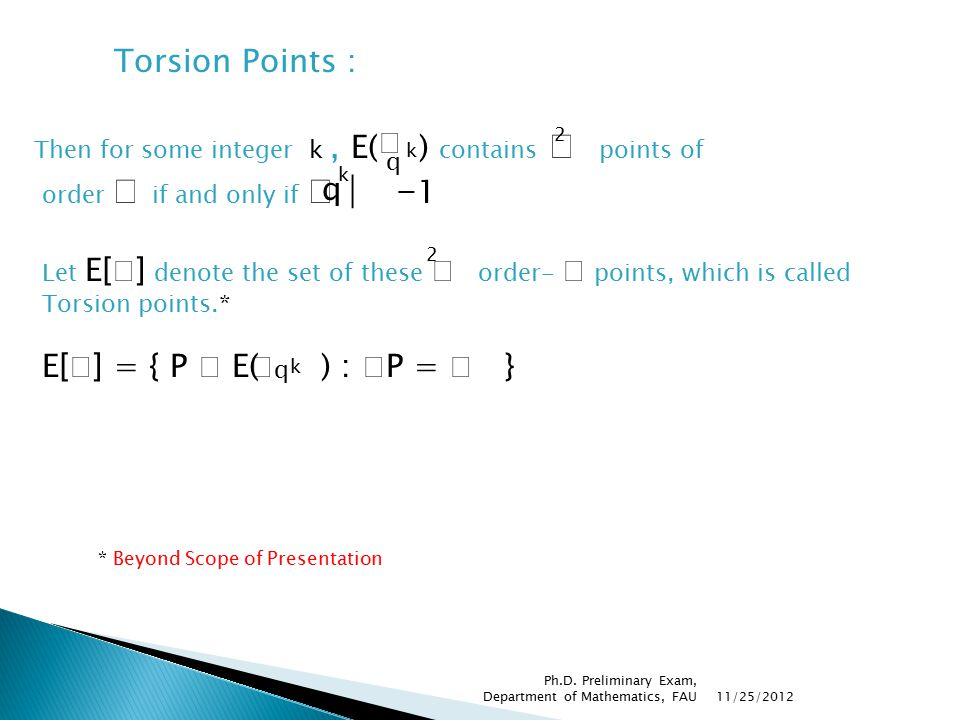 Torsion Points : Then for some integer k, E( ) contains points of order if and only if | - 1 k  q 2 q k Let E[ ] denote the set of these order- point