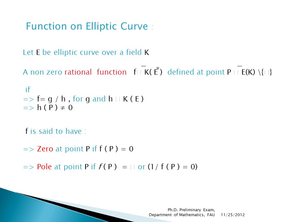 Function on Elliptic Curve : Let E be elliptic curve over a field K A non zero rational function f  K( E ) defined at point P  E(K) \{  } if => f=