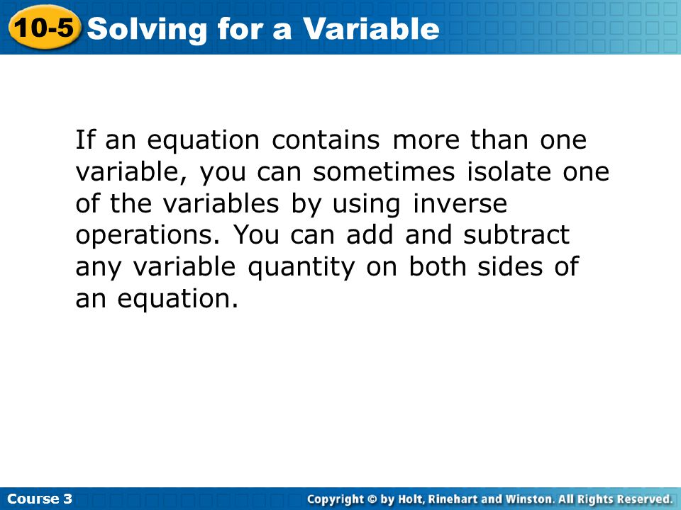 If an equation contains more than one variable, you can sometimes isolate one of the variables by using inverse operations. You can add and subtract a