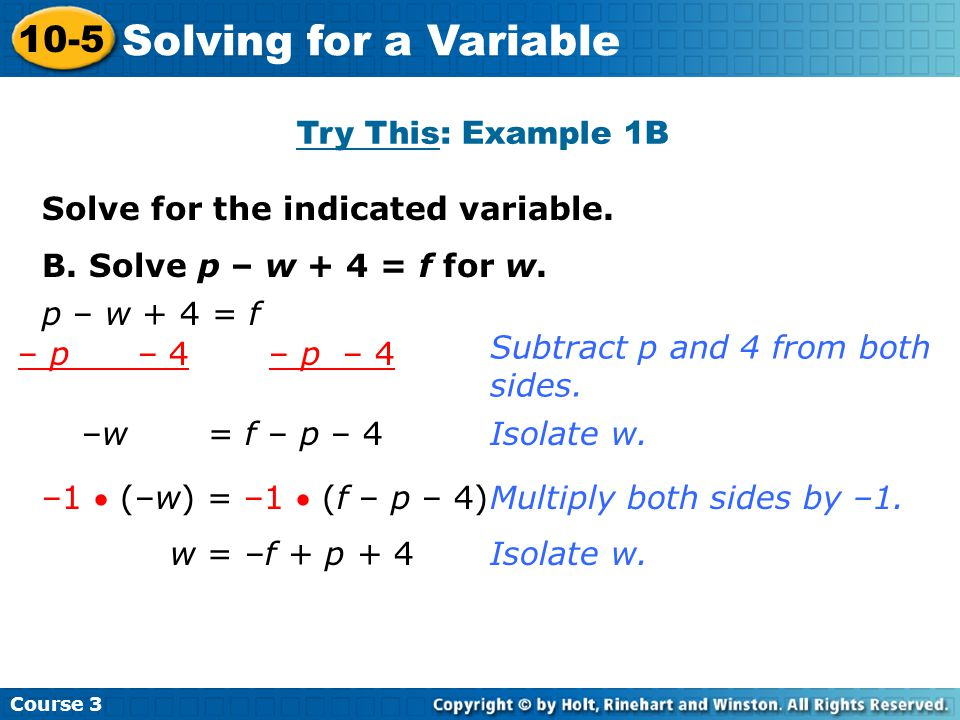 Course 3 10-5 Solving for a Variable To isolate a variable, you can multiply or divide both sides of an equation by a variable if it can never be equal to 0.