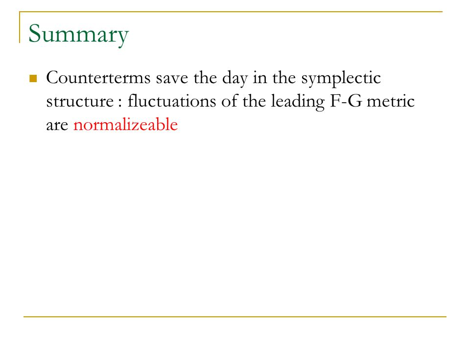 Summary Counterterms save the day in the symplectic structure : fluctuations of the leading F-G metric are normalizeable