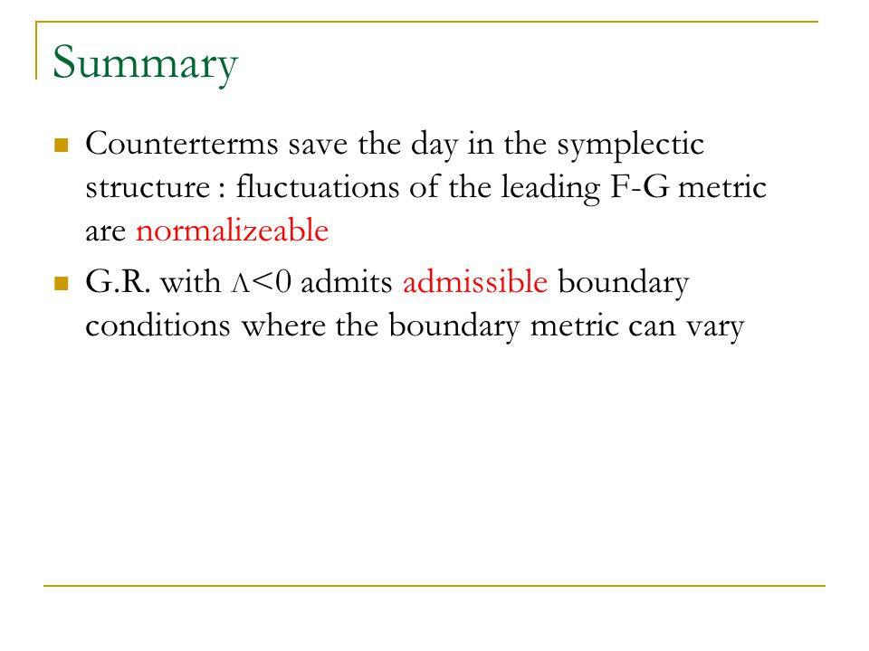 Summary Counterterms save the day in the symplectic structure : fluctuations of the leading F-G metric are normalizeable G.R.
