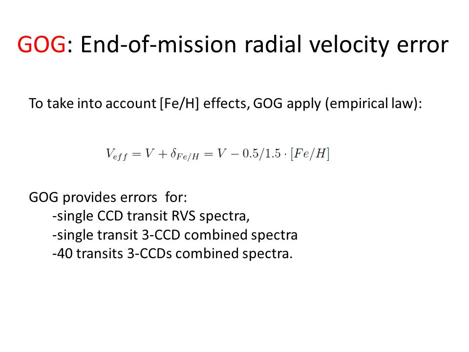 To take into account [Fe/H] effects, GOG apply (empirical law): GOG provides errors for: -single CCD transit RVS spectra, -single transit 3-CCD combined spectra -40 transits 3-CCDs combined spectra.