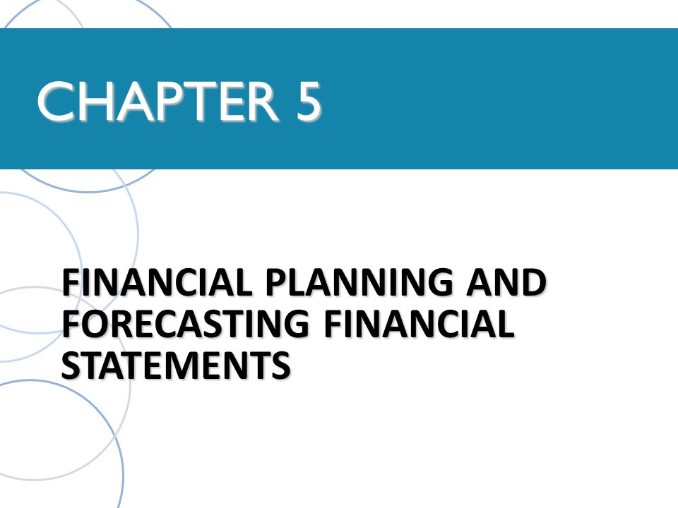 CHAPTER 5 FINANCIAL PLANNING AND FORECASTING FINANCIAL STATEMENTS