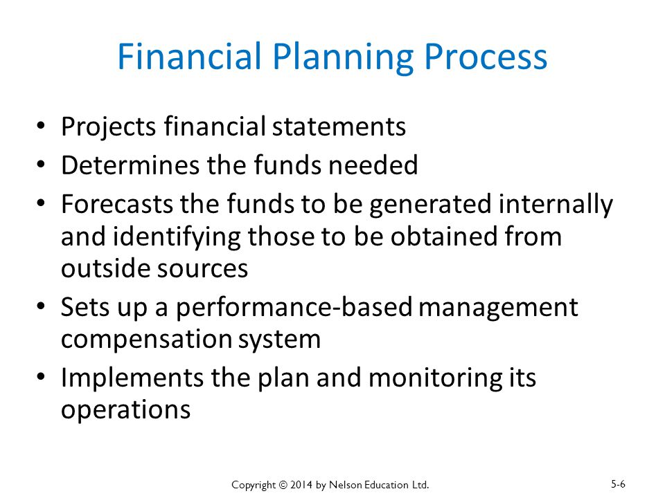 Financial Planning Process Projects financial statements Determines the funds needed Forecasts the funds to be generated internally and identifying th