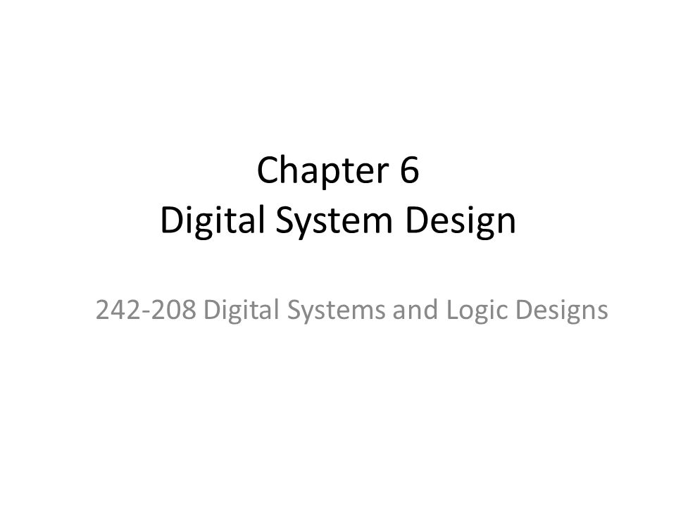 Chapter 6 Digital System Design 242-208 Digital Systems and Logic Designs