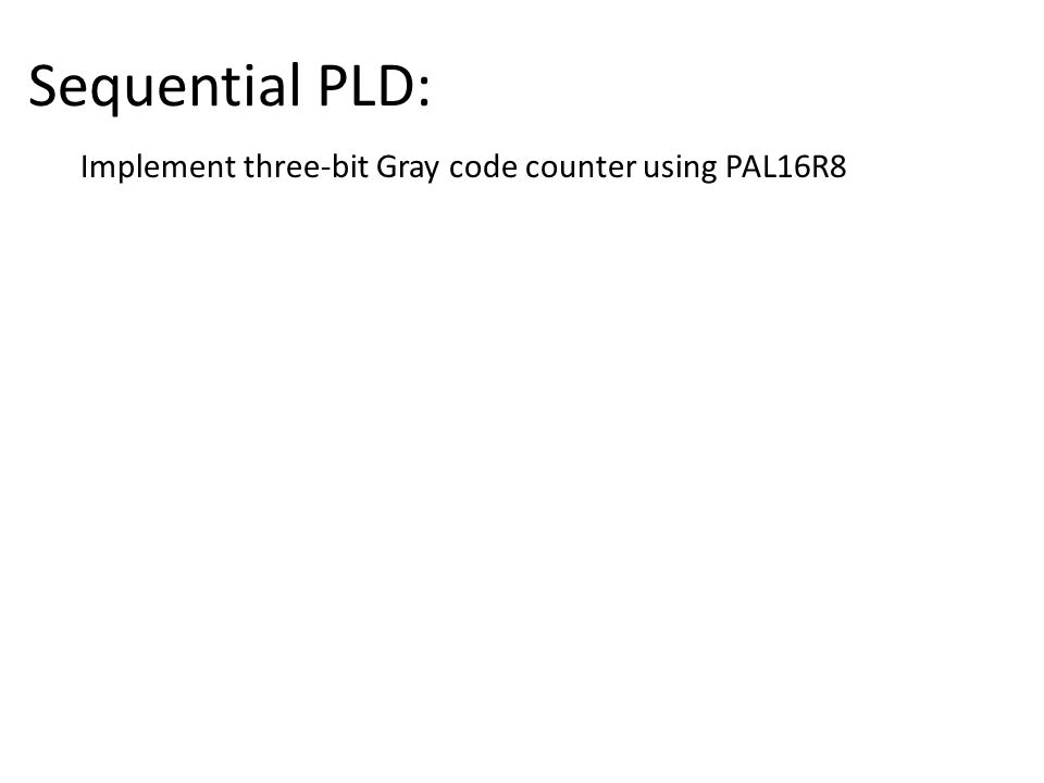Sequential PLD: Implement three-bit Gray code counter using PAL16R8
