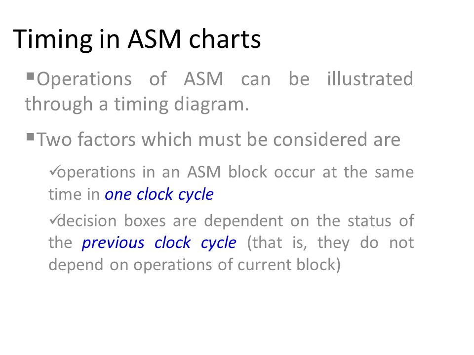 Timing in ASM charts  Operations of ASM can be illustrated through a timing diagram.