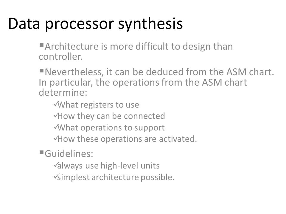 Data processor synthesis  Architecture is more difficult to design than controller.