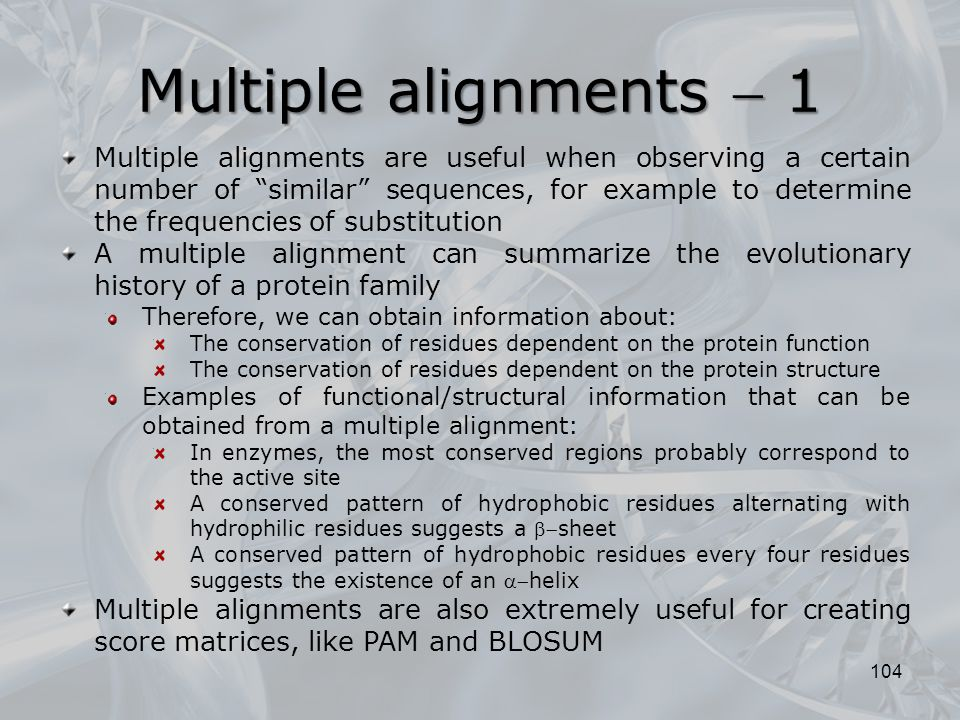 "Multiple alignments  1 104 Multiple alignments are useful when observing a certain number of ""similar"" sequences, for example to determine the freque"