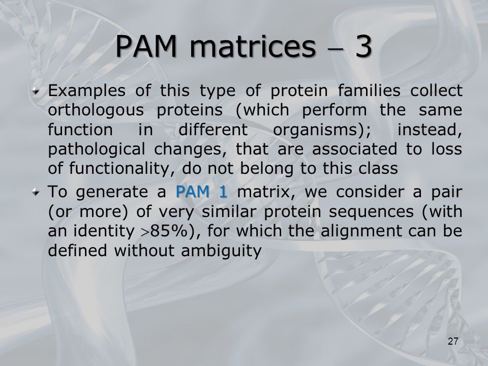 PAM matrices  3 Examples of this type of protein families collect orthologous proteins (which perform the same function in different organisms); inst