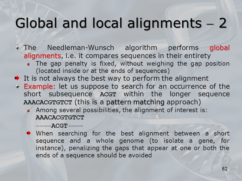 62 global alignments The Needleman-Wunsch algorithm performs global alignments, i.e.