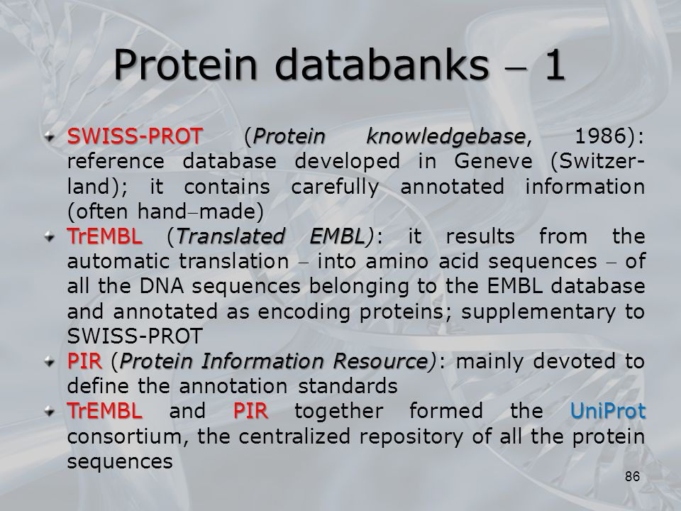 86 SWISS-PROTProtein knowledgebase SWISS-PROT (Protein knowledgebase, 1986): reference database developed in Geneve (Switzer- land); it contains caref