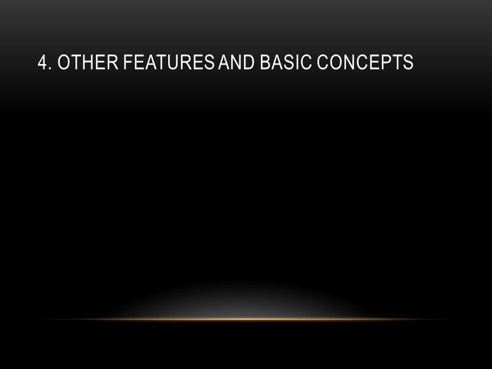 4. OTHER FEATURES AND BASIC CONCEPTS