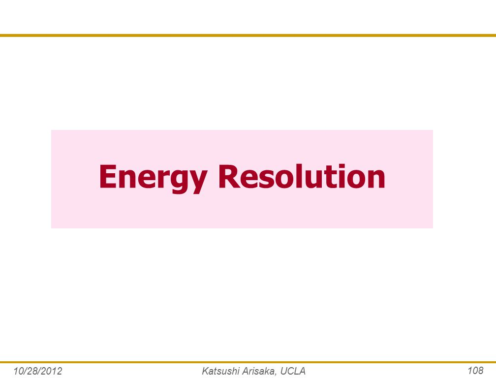 Energy Resolution 10/28/2012Katsushi Arisaka, UCLA 108