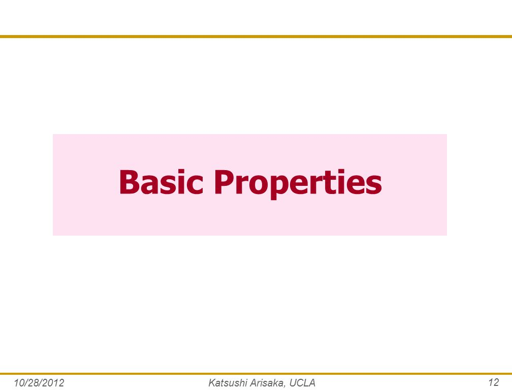 Basic Properties 10/28/2012Katsushi Arisaka, UCLA 12