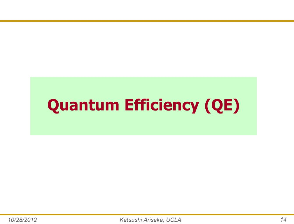 Quantum Efficiency (QE) 10/28/2012Katsushi Arisaka, UCLA 14
