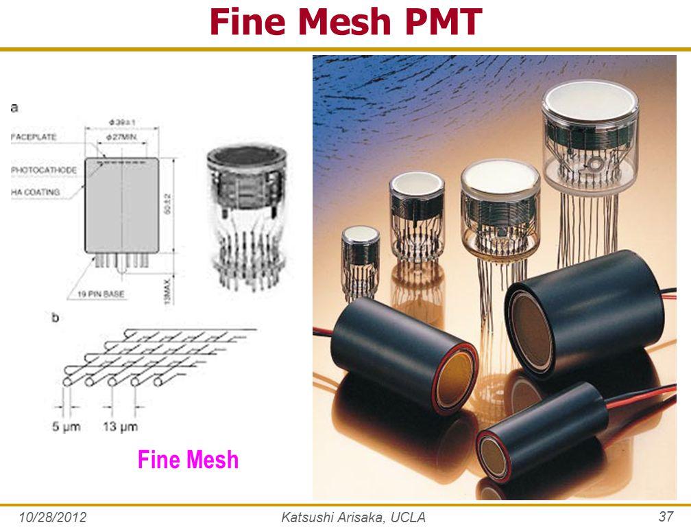 Fine Mesh PMT 10/28/2012Katsushi Arisaka, UCLA 37 Fine Mesh