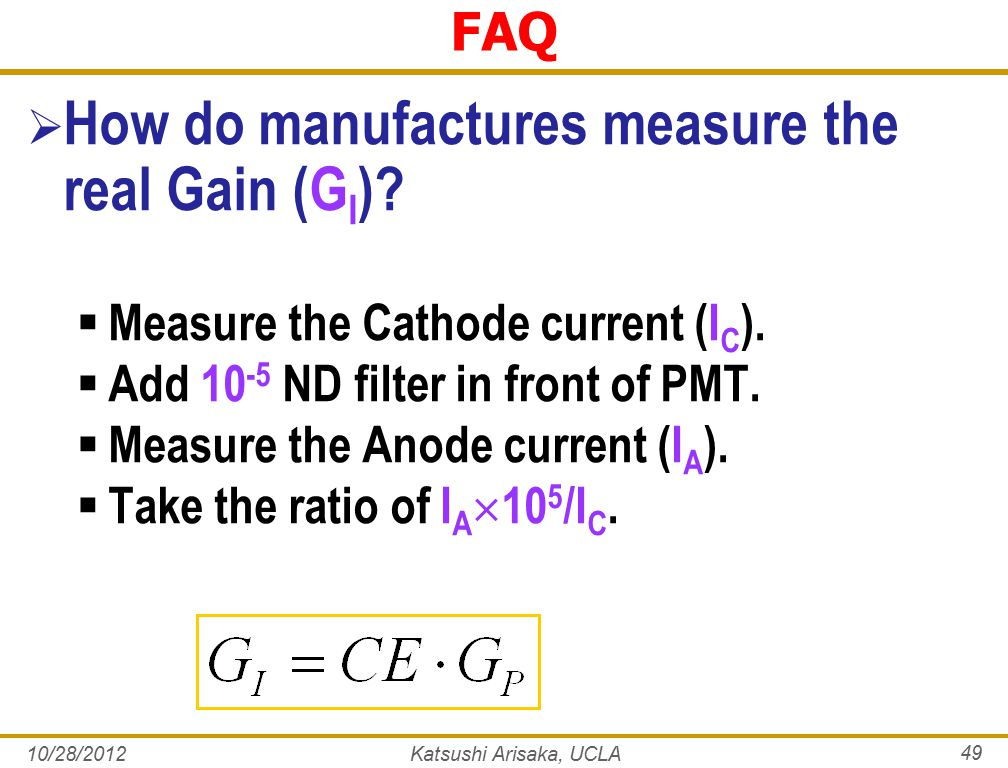 10/28/2012Katsushi Arisaka, UCLA 49 FAQ  How do manufactures measure the real Gain (G I ).