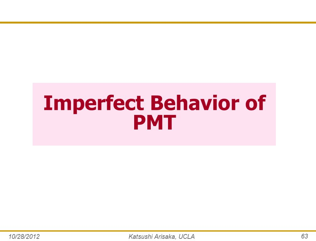Imperfect Behavior of PMT 10/28/2012Katsushi Arisaka, UCLA 63