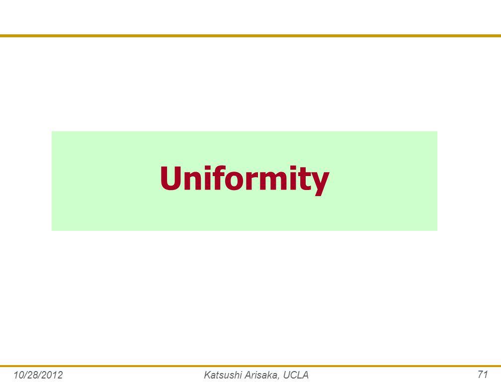 Uniformity 10/28/2012Katsushi Arisaka, UCLA 71