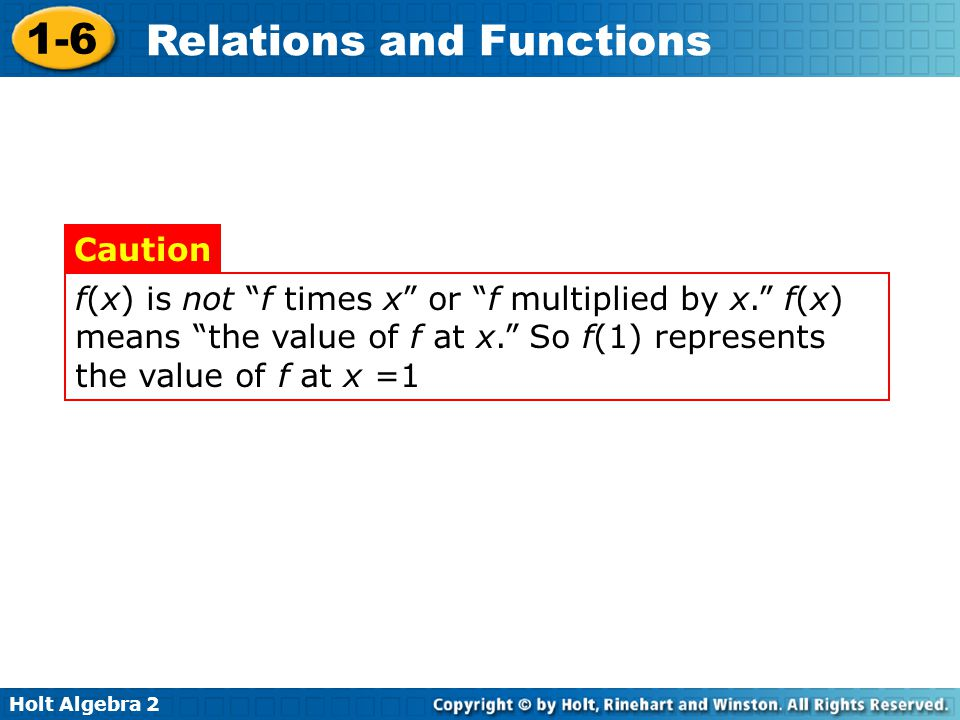 """Holt Algebra 2 1-6 Relations and Functions f(x) is not """"f times x"""" or """"f multiplied by x."""" f(x) means """"the value of f at x."""" So f(1) represents the va"""