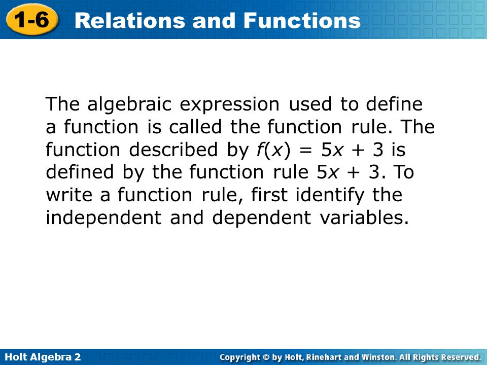 Holt Algebra 2 1-6 Relations and Functions The algebraic expression used to define a function is called the function rule. The function described by f