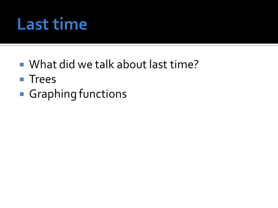  What did we talk about last time  Trees  Graphing functions