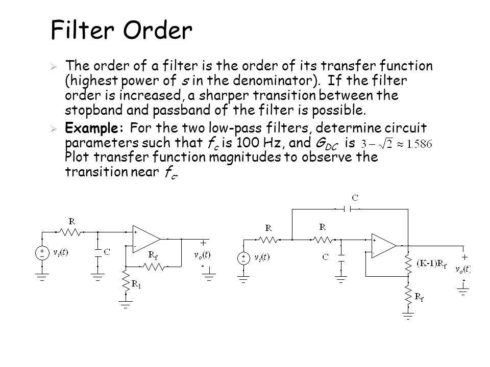 Filter Order  The order of a filter is the order of its transfer function (highest power of s in the denominator).