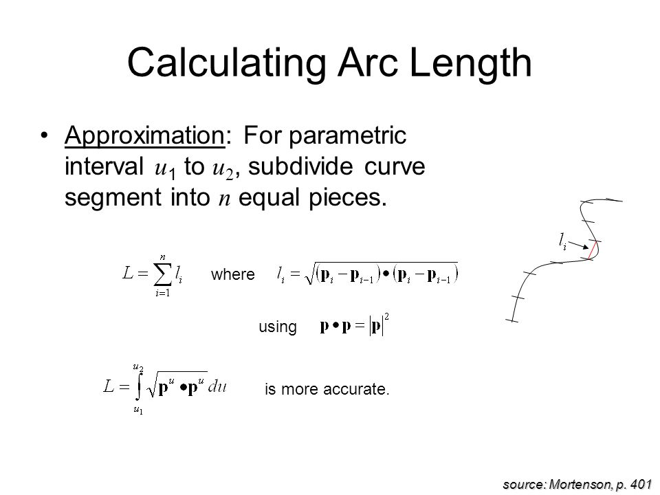 Calculating Arc Length Approximation: For parametric interval u 1 to u 2, subdivide curve segment into n equal pieces.