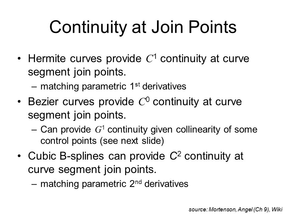 Continuity at Join Points Hermite curves provide C 1 continuity at curve segment join points.