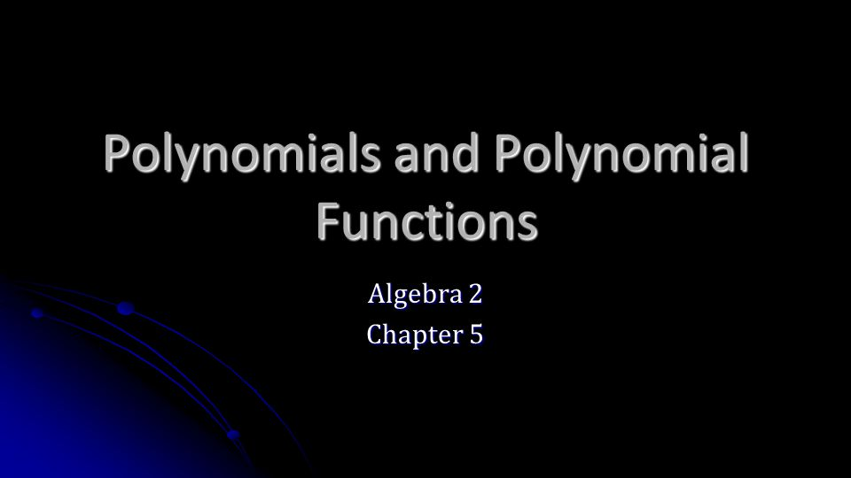 Polynomials and Polynomial Functions Algebra 2 Chapter 5