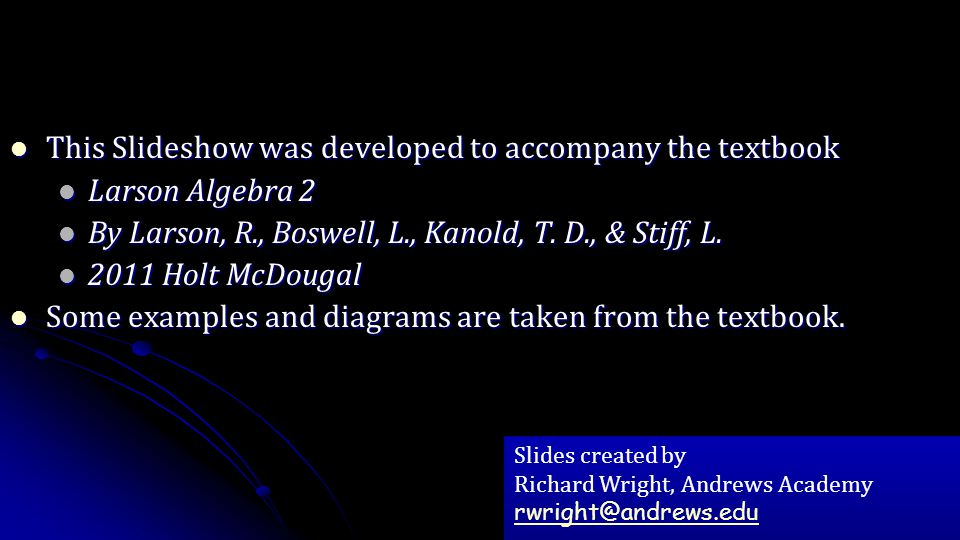 This Slideshow was developed to accompany the textbook This Slideshow was developed to accompany the textbook Larson Algebra 2 Larson Algebra 2 By Lar