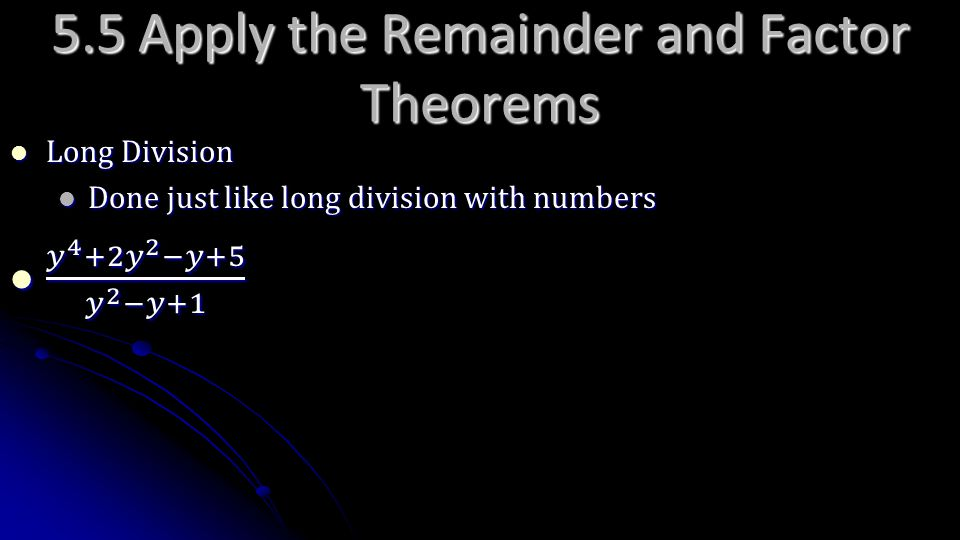 5.5 Apply the Remainder and Factor Theorems