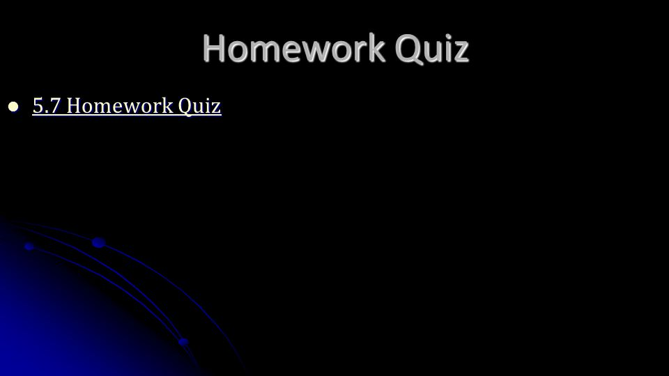 Homework Quiz 5.7 Homework Quiz 5.7 Homework Quiz 5.7 Homework Quiz 5.7 Homework Quiz