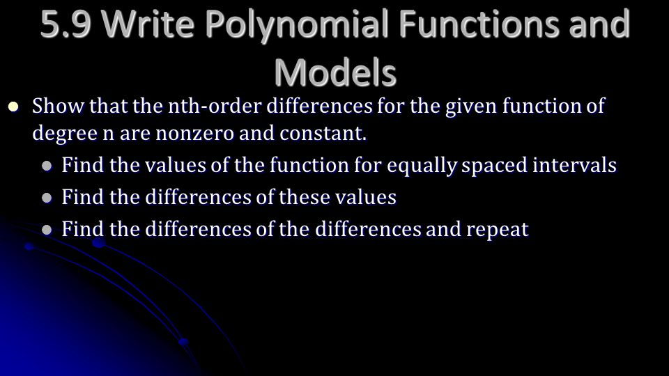 5.9 Write Polynomial Functions and Models Show that the nth-order differences for the given function of degree n are nonzero and constant. Show that t
