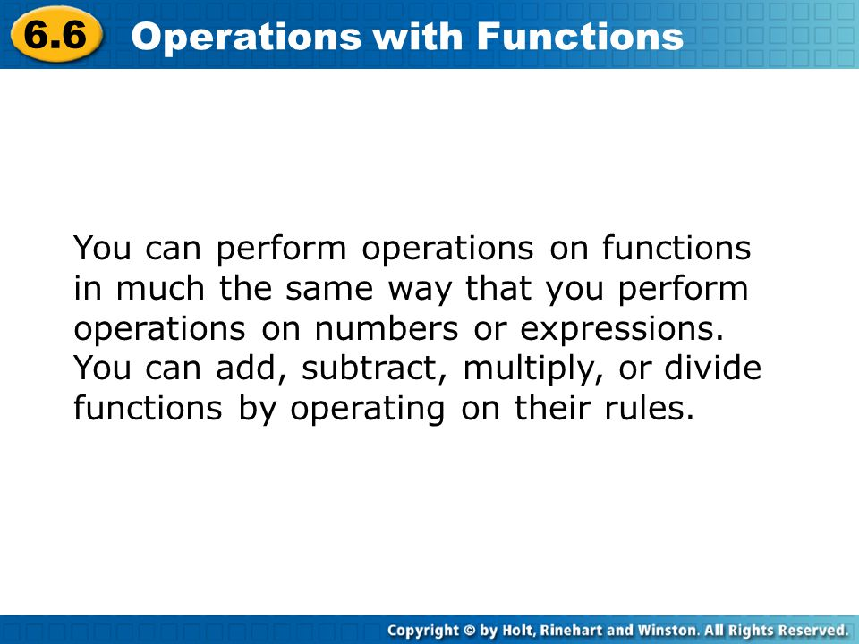 6.6 Operations with Functions You can perform operations on functions in much the same way that you perform operations on numbers or expressions. You