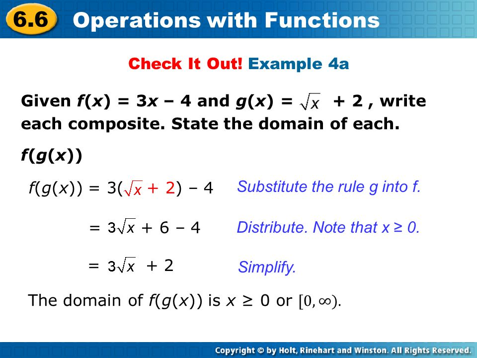 6.6 Operations with Functions f(g(x)) Distribute. Note that x ≥ 0. Substitute the rule g into f. Simplify. Check It Out! Example 4a Given f(x) = 3x –