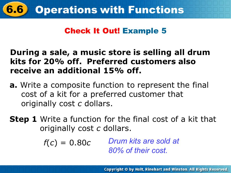6.6 Operations with Functions a. Write a composite function to represent the final cost of a kit for a preferred customer that originally cost c dolla