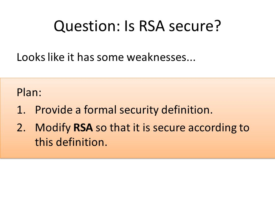Question: Is RSA secure. Looks like it has some weaknesses...