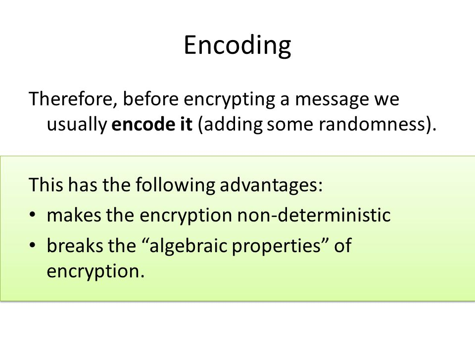 Encoding Therefore, before encrypting a message we usually encode it (adding some randomness).
