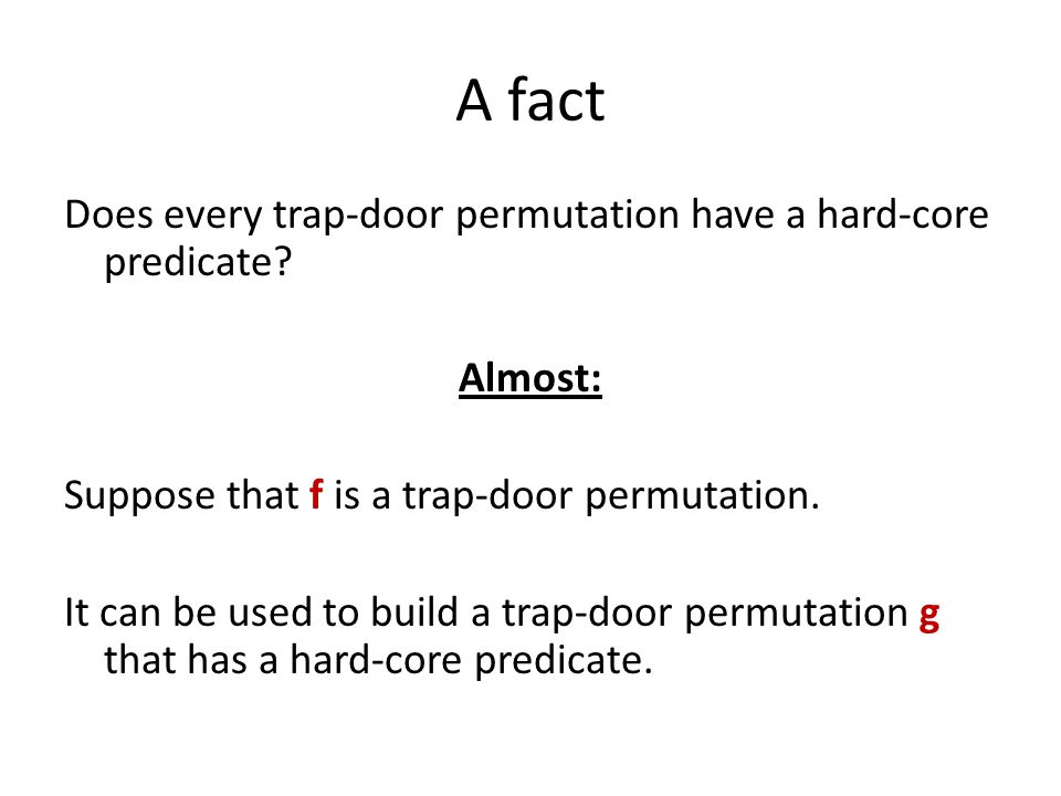 A fact Does every trap-door permutation have a hard-core predicate.
