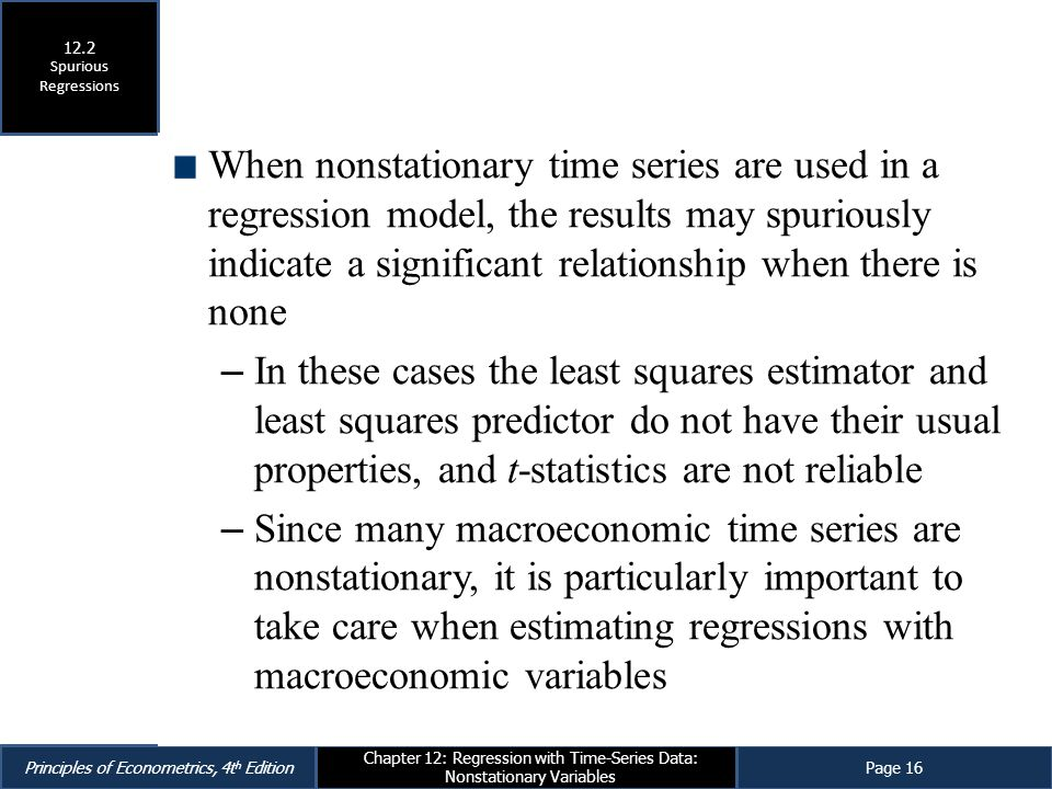 Principles of Econometrics, 4t h EditionPage 16 Chapter 12: Regression with Time-Series Data: Nonstationary Variables When nonstationary time series a